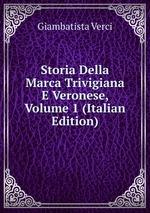 Storia Della Marca Trivigiana E Veronese, Volume 1 (Italian Edition)