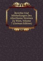 Berichte Und Mittheilungen Des Alterthums-Vereines Zu Wien, Volume 7 (German Edition)