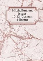 Mittheilungen, Issues 10-12 (German Edition)