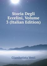 Storia Degli Eccelini, Volume 3 (Italian Edition)