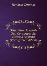 Disputatio De Aetate Qua Conscripta Est Historia Augusta (Portuguese Edition)