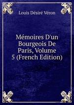 Mmoires D`un Bourgeois De Paris, Volume 5 (French Edition)