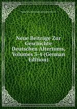 Neue Beitrge Zur Geschichte Deutschen Altertums, Volumes 3-4 (German Edition)