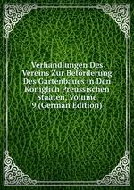 Verhandlungen Des Vereins Zur Befrderung Des Gartenbaues in Den Kniglich Preussischen Staaten, Volume 9 (German Edition)