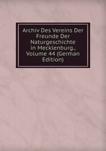 Archiv Des Vereins Der Freunde Der Naturgeschichte in Mecklenburg., Volume 44 (German Edition)