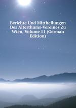 Berichte Und Mittheilungen Des Alterthums-Vereines Zu Wien, Volume 11 (German Edition)