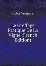 Le Greffage Pratique De La Vigne (French Edition)
