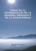 Lettres Sur Le Christianisme De Mr. J.J. Rousseau, Addresses Mr. I.L (French Edition)