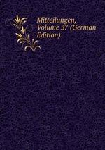Mitteilungen, Volume 37 (German Edition)