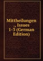 Mittheilungen ., Issues 1-3 (German Edition)