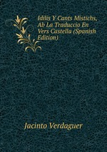 Idilis Y Cants Mistichs, Ab La Traduccio En Vers Castella (Spanish Edition)