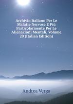 Archivio Italiano Per Le Malatie Nervose E Pi Particolarmente Per Le Alienazioni Mentali, Volume 20 (Italian Edition)