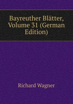 Bayreuther Bltter, Volume 31 (German Edition)
