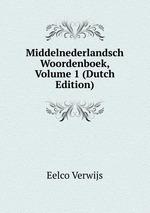 Middelnederlandsch Woordenboek, Volume 1 (Dutch Edition)