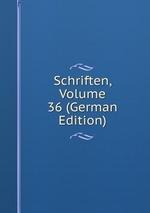 Schriften, Volume 36 (German Edition)