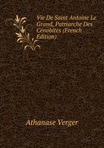 Vie De Saint Antoine Le Grand, Patriarche Des Cnobites (French Edition)