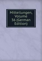 Mitteilungen, Volume 36 (German Edition)