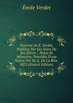 Oeuvres De . Verdet, Publies Par Les Soins De Ses lves .: Notes Et Mmoires. Prcds D`une Notice Par M. A. De La Rive. 1872 (French Edition)