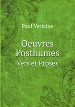 Oeuvres Posthumes. Vers et Proses