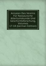 Annalen Des Vereins Fr Nassauische Altertumskunde Und Geschichtsforschung, Volumes 17-18 (German Edition)