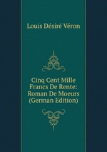 Cinq Cent Mille Francs De Rente: Roman De Moeurs (German Edition)