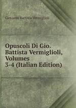 Opuscoli Di Gio. Battista Vermiglioli, Volumes 3-4 (Italian Edition)