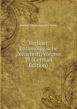 Berliner Entomologische Zeitschrift, Volume 19 (German Edition)