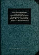 Die Entwickelung Des Niederrheinisch-Westflischen Steinkohlen-Bergbaues in Der Zweiten Hlfte Des 19. Jahrhunderts, Volume 2 (German Edition)