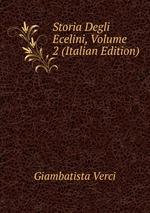 Storia Degli Ecelini, Volume 2 (Italian Edition)