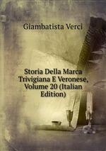 Storia Della Marca Trivigiana E Veronese, Volume 20 (Italian Edition)