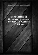 Zeitschrift Fr Vermessungswesen, Volume 22 (German Edition)