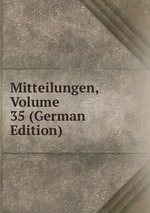 Mitteilungen, Volume 35 (German Edition)
