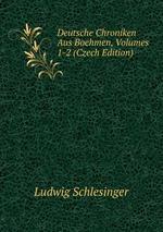 Deutsche Chroniken Aus Boehmen, Volumes 1-2 (Czech Edition)