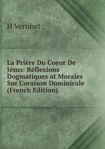 La Prire Du Coeur De Jsus: Rflexions Dogmatiques at Morales Sur L`oraison Dominicale (French Edition)