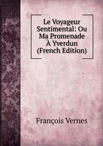 Le Voyageur Sentimental: Ou Ma Promenade Yverdun (French Edition)