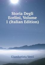 Storia Degli Ecelini, Volume 1 (Italian Edition)