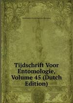 Tijdschrift Voor Entomologie, Volume 45 (Dutch Edition)
