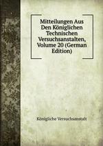 Mitteilungen Aus Den Kniglichen Technischen Versuchsanstalten, Volume 20 (German Edition)