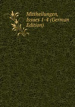 Mittheilungen, Issues 1-4 (German Edition)