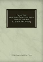 Organ Der Militrwissenschaftlichen Vereine, Volume 57 (German Edition)