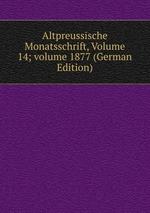 Altpreussische Monatsschrift, Volume 14;volume 1877 (German Edition)