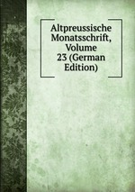Altpreussische Monatsschrift, Volume 23 (German Edition)