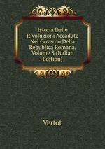 Istoria Delle Rivoluzioni Accadute Nel Governo Della Republica Romana, Volume 3 (Italian Edition)