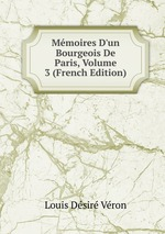 Mmoires D`un Bourgeois De Paris, Volume 3 (French Edition)