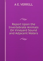 Report Upon the Invertebrate Animals On Vineyard Sound and Adjacent Waters
