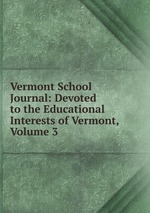 Vermont School Journal: Devoted to the Educational Interests of Vermont, Volume 3