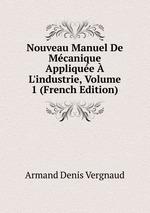 Nouveau Manuel De Mcanique Applique L`industrie, Volume 1 (French Edition)