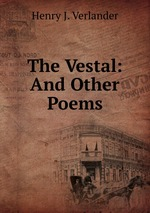 The Vestal: And Other Poems