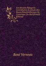 Les Anciens Patagons: Contribution L`tude Des Races Prcolombiennes De L`amrique Du Sud (French Edition)