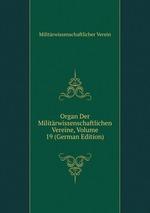 Organ Der Militrwissenschaftlichen Vereine, Volume 19 (German Edition)